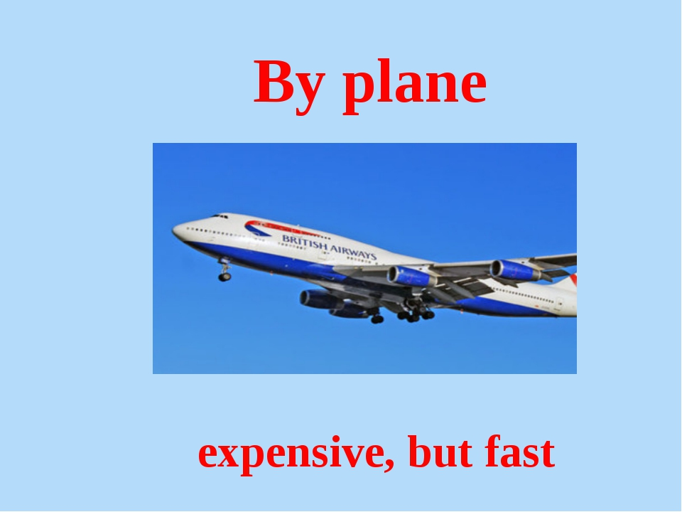 By plane expensive, but fast