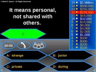 A: strange C: private B: junior D: during 50:50 15 14 13 12 11 10 9 8 7 6 5 4