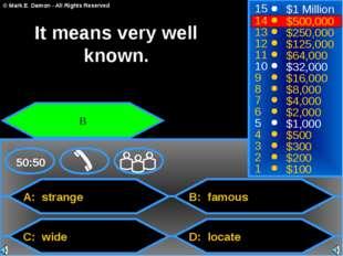 A: strange C: wide B: famous D: locate 50:50 15 14 13 12 11 10 9 8 7 6 5 4 3