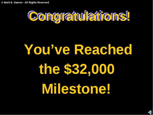 Congratulations! You've Reached the $32,000 Milestone! Congratulations! Congr...
