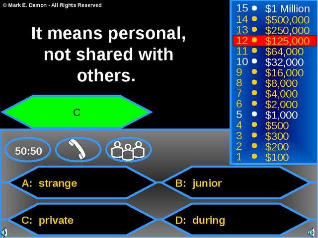 A: strange C: private B: junior D: during 50:50 15 14 13 12 11 10 9 8 7 6 5 4...