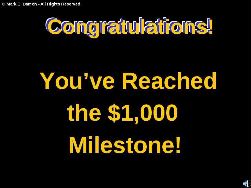 Congratulations! You've Reached the $1,000 Milestone! Congratulations! Congra...
