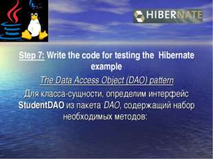 Step 7: Write the code for testing the Hibernate example The Data Access Obje