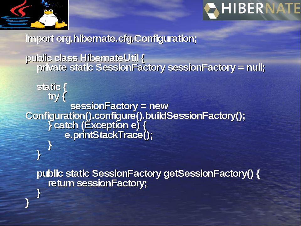 import org.hibernate.cfg.Configuration; public class HibernateUtil {   priv...