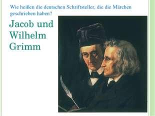 Wie heißen die deutschen Schriftsteller, die die Märchen geschrieben haben? J