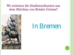 Wo wohnten die Stadtmusikanten aus dem Märchen von Brüder Grimm? In Bremen
