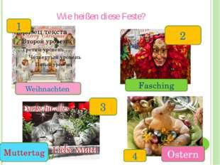 Wie heißen diese Feste? 1 4 2 3 Weihnachten Fasching Muttertag Ostern