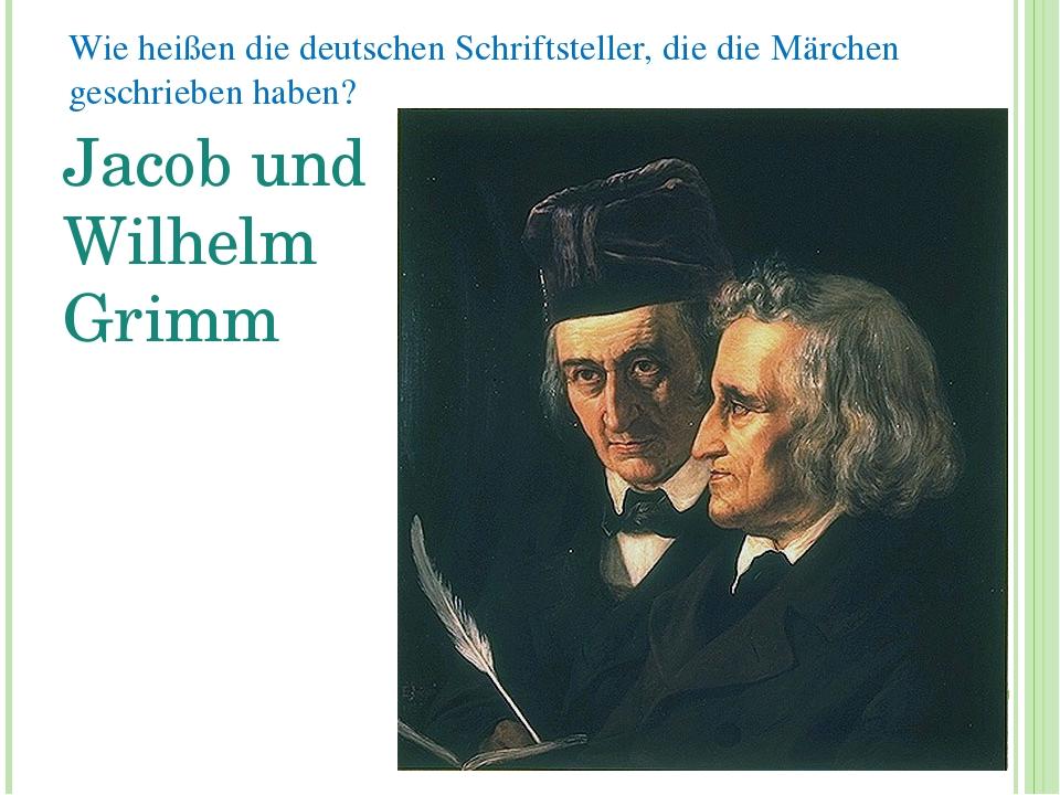 Wie heißen die deutschen Schriftsteller, die die Märchen geschrieben haben? J...