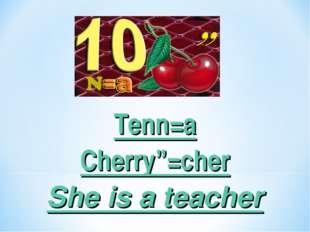"Tenn=a Cherry""=cher She is a teacher"