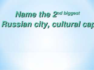 Name the 2nd biggest Russian city, cultural capital which was founded by Pete