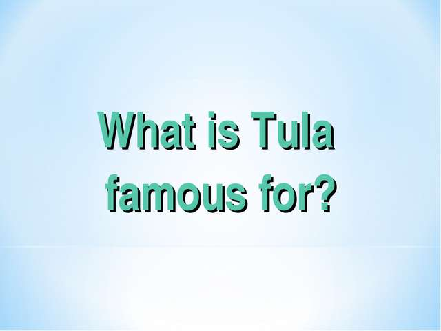 What is Tula famous for?