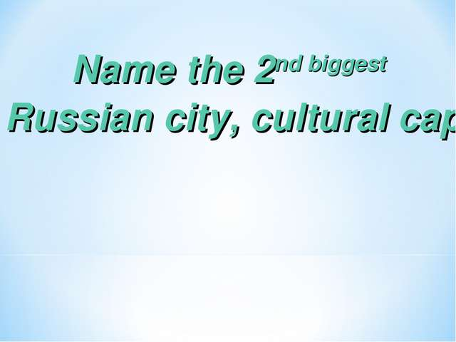 Name the 2nd biggest Russian city, cultural capital which was founded by Pete...