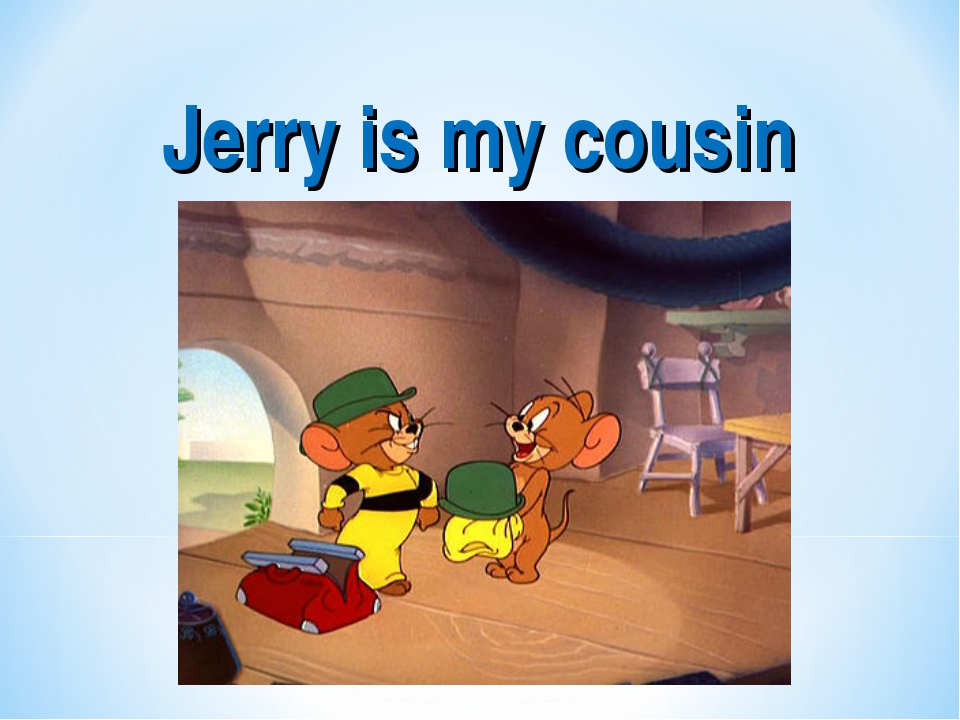 Jerry is my cousin