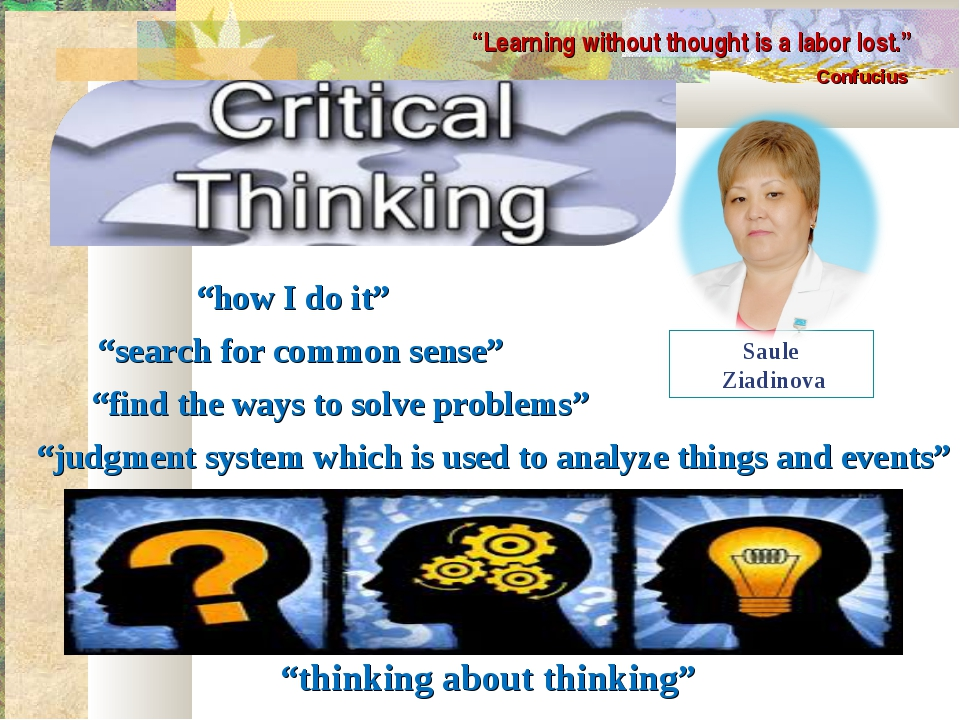 "Saule Ziadinova ""Learning without thought is a labor lost."" Confucius ""thinki..."