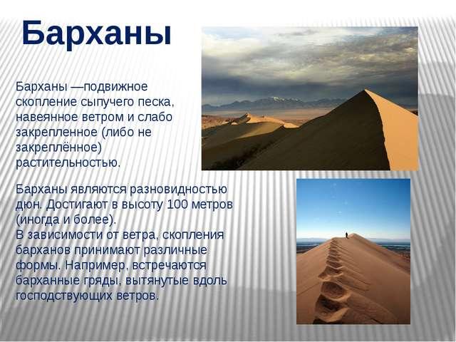 Барханы Барханы —подвижное скопление сыпучего песка, навеянное ветром и слабо...