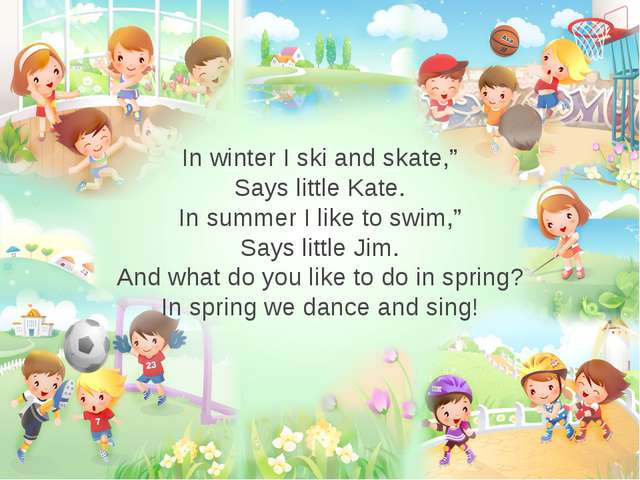 """In winter I ski and skate,"""" Says little Kate. In summer I like to swim,"""" Says..."""
