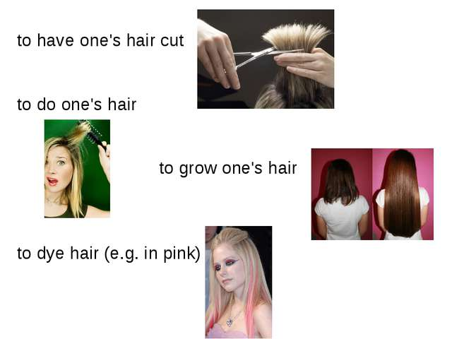 to have one's hair cut to do one's hair to grow one's hair to dye hair (e.g....