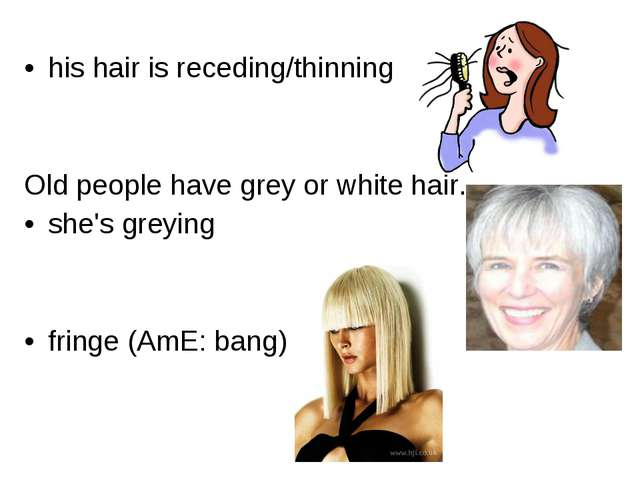 his hair is receding/thinning Old people have grey or white hair. she's greyi...