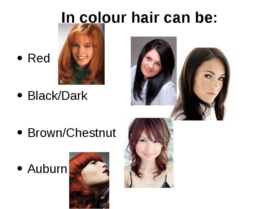 In colour hair can be: Red Black/Dark Brown/Chestnut Auburn