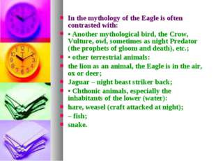 In the mythology of the Eagle is often contrasted with: • Another mythologica