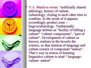 "V.A. Maslova wrote: ""artificially shared philology, history of culture, cultu"