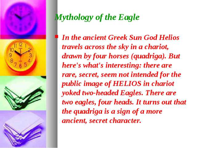 Mythology of the Eagle In the ancient Greek Sun God Helios travels across the...