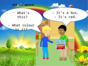 Ask and answer What's this? - What colour is it? - It's a bus. - It's red.