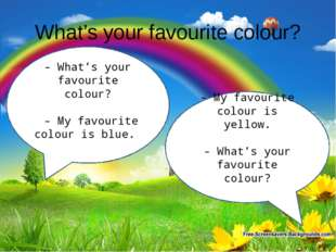 What's your favourite colour? - What's your favourite colour? - My favourite