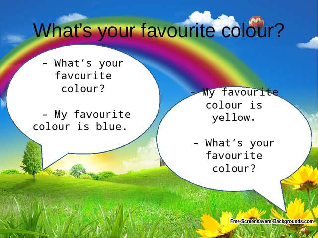 What's your favourite colour? - What's your favourite colour? - My favourite...