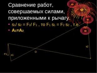 Сравнение работ, совершаемых силами, приложенными к рычагу. s1/ s2 = F2/ F1 ,