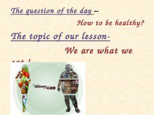 The question of the day – How to be healthy? The topic of our lesson- We are