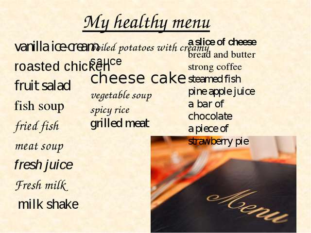 My healthy menu vanilla ice-cream roasted chicken fruit salad fish soup fried...