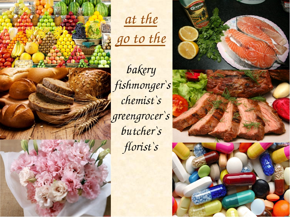 bakery fishmonger`s chemist`s greengrocer`s butcher`s florist`s аt the go to...
