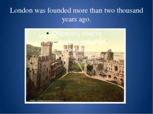 London was founded more than two thousand years ago.