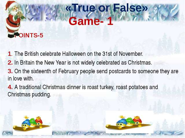 «True or False» Game- 1 ' POINTS-5 1. The British celebrate Halloween on the...