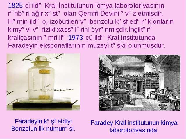 1825-ci ildə Kral İnstitutunun kimya laborotoriyasının rəhbəri ağır xəstə ola...