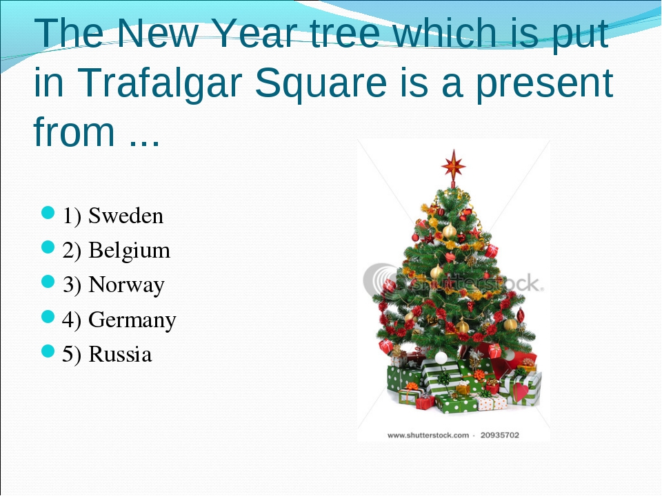 The New Year tree which is put in Trafalgar Square is a present from ... 1) S...