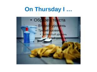 On Thursday I …