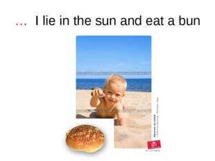 … I lie in the sun and eat a bun