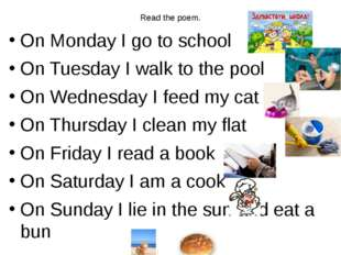Read the poem. On Monday I go to school On Tuesday I walk to the pool On Wedn