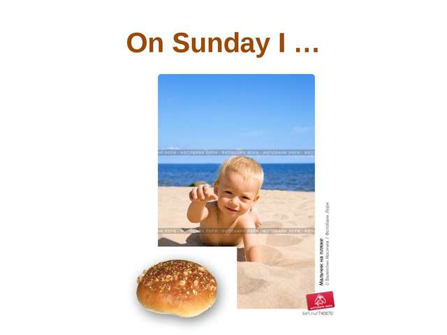 On Sunday I …