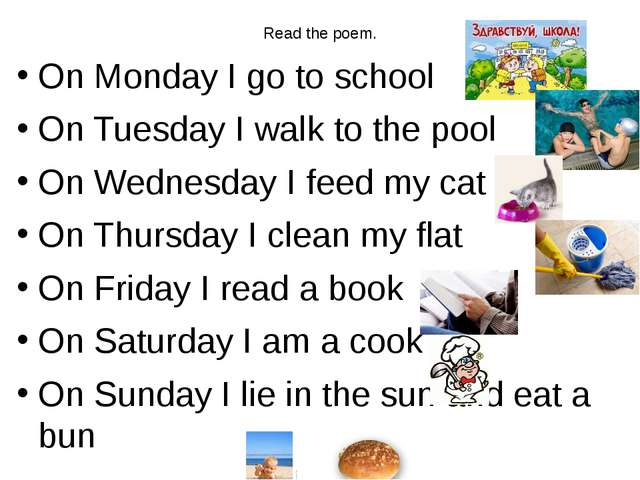 Read the poem. On Monday I go to school On Tuesday I walk to the pool On Wedn...