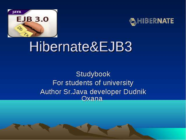 Hibernate&EJB3 Studybook For students of university Author Sr.Java developer...