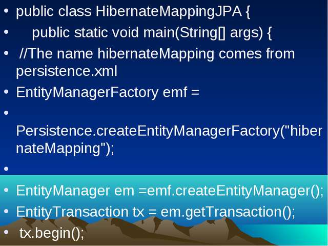 public class HibernateMappingJPA {   public static void main(String[] args)...