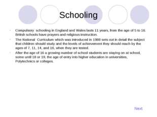 Schooling Compulsory schooling in England and Wales lasts 11 years, from the