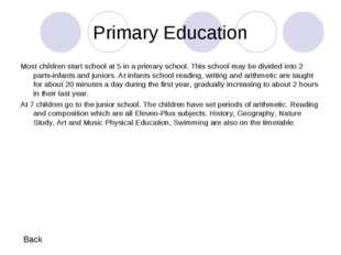 Primary Education Most children start school at 5 in a primary school. This s