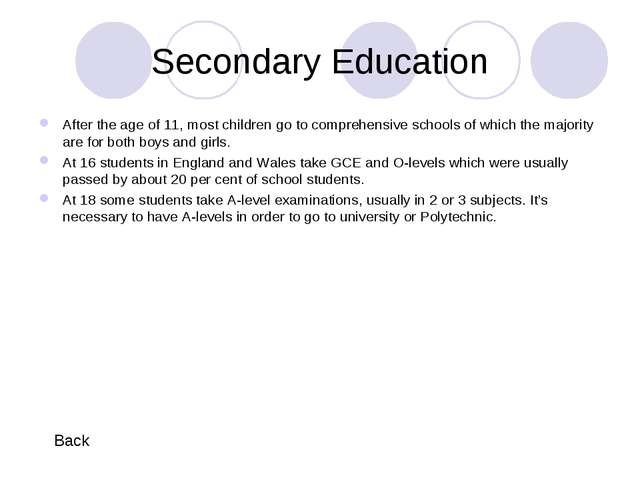 Secondary Education After the age of 11, most children go to comprehensive sc...