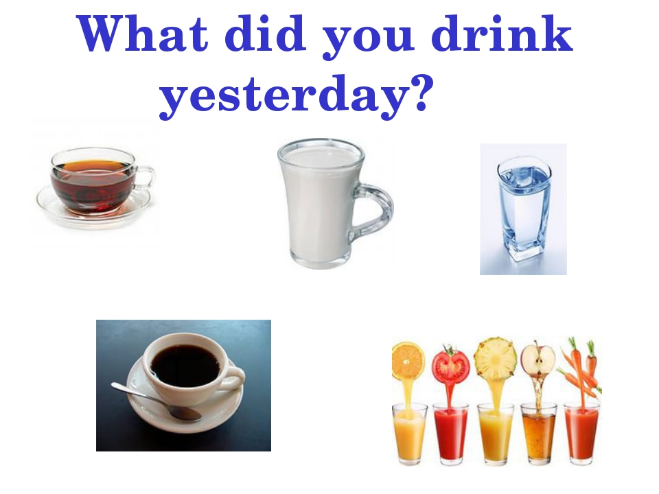 What did you drink yesterday?