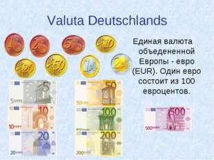 Valuta Deutschlands Единая валюта объедененной Европы - евро (EUR). Один евро