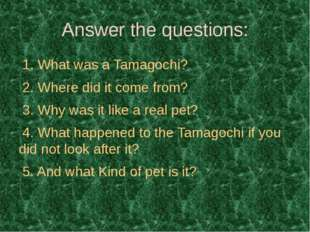 Answer the questions: 1. What was a Tamagochi? 2. Where did it come from? 3.